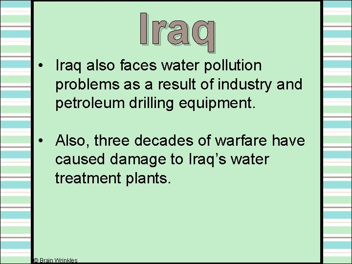 Iraq • Iraq also faces water pollution problems as a result of industry and