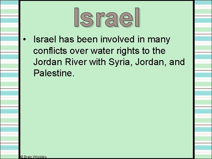 Israel • Israel has been involved in many conflicts over water rights to the