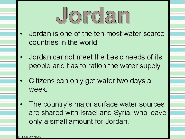 Jordan • Jordan is one of the ten most water scarce countries in the