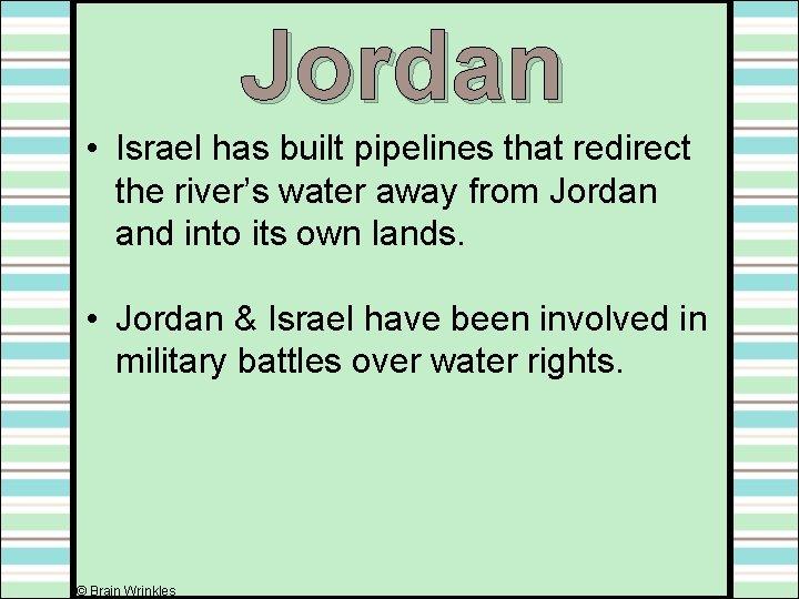 Jordan • Israel has built pipelines that redirect the river's water away from Jordan