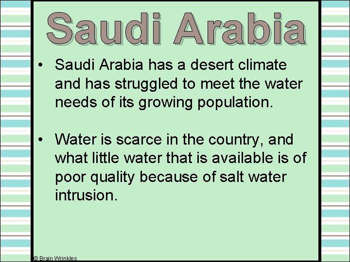 Saudi Arabia • Saudi Arabia has a desert climate and has struggled to meet