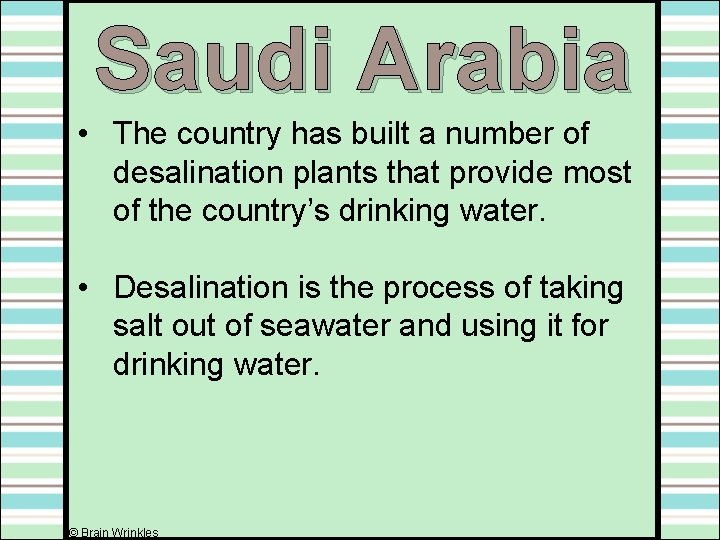 Saudi Arabia • The country has built a number of desalination plants that provide