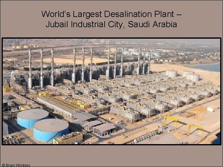 World's Largest Desalination Plant – Jubail Industrial City, Saudi Arabia © Brain Wrinkles