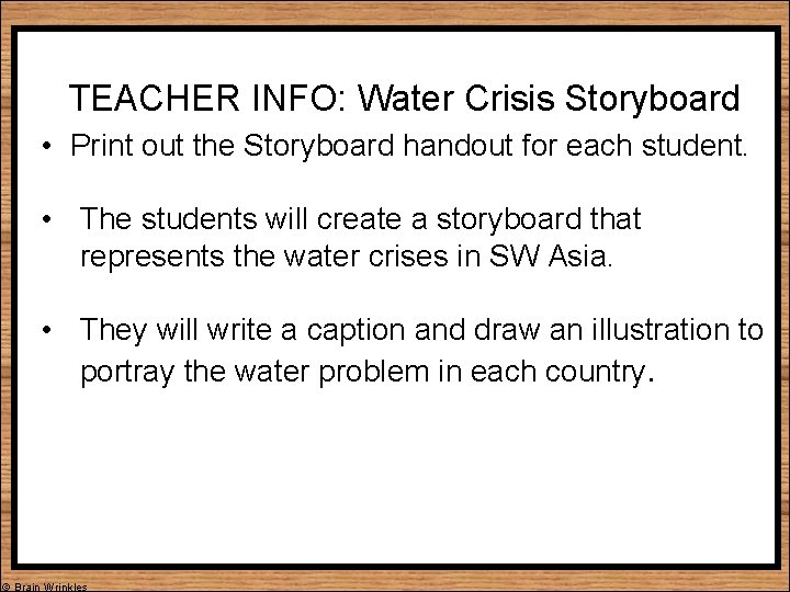 TEACHER INFO: Water Crisis Storyboard • Print out the Storyboard handout for each student.