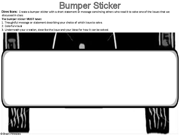 Bumper Sticker Directions: Create a bumper sticker with a short statement or message convincing