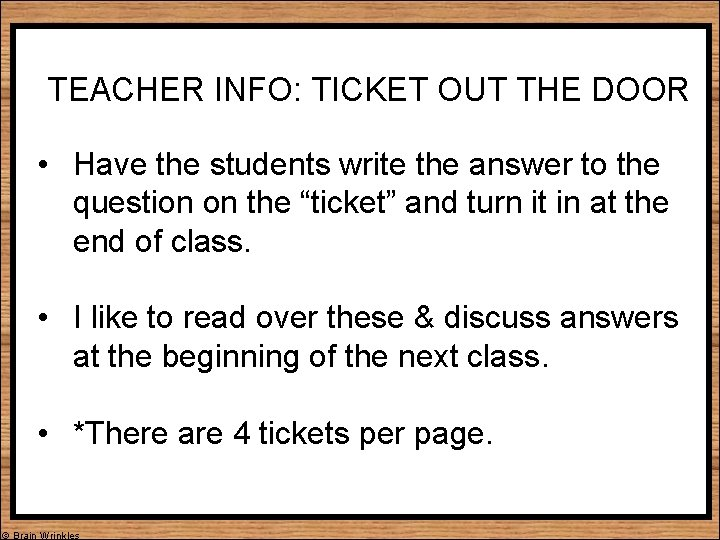 TEACHER INFO: TICKET OUT THE DOOR • Have the students write the answer to