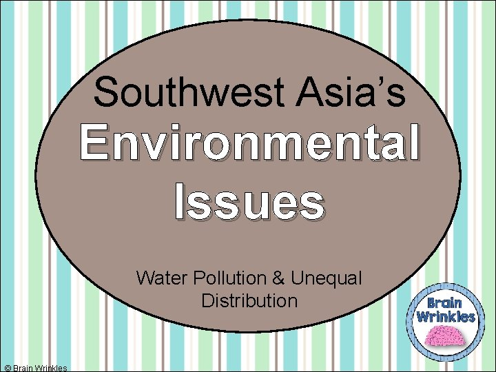 Southwest Asia's Environmental Issues Water Pollution & Unequal Distribution © Brain Wrinkles