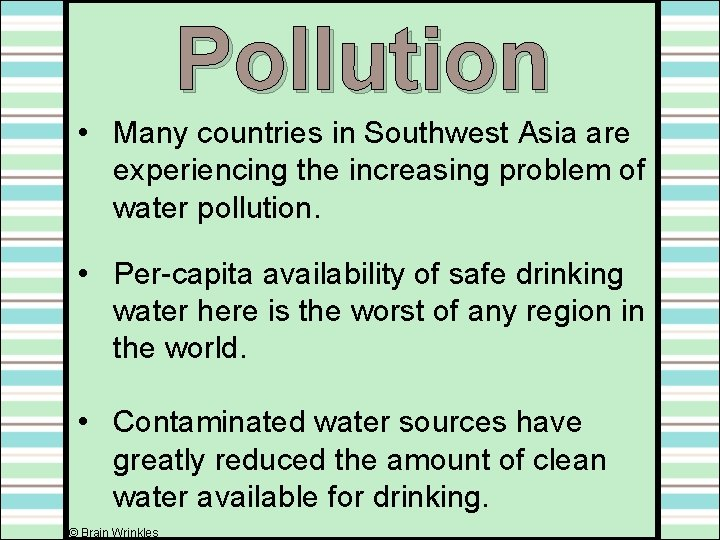 Pollution • Many countries in Southwest Asia are experiencing the increasing problem of water