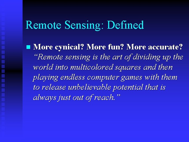 """Remote Sensing: Defined n More cynical? More fun? More accurate? """"Remote sensing is the"""