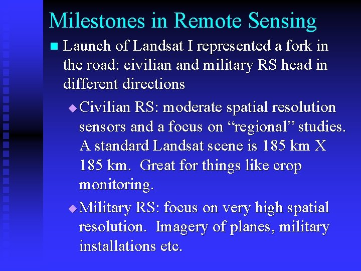 Milestones in Remote Sensing n Launch of Landsat I represented a fork in the