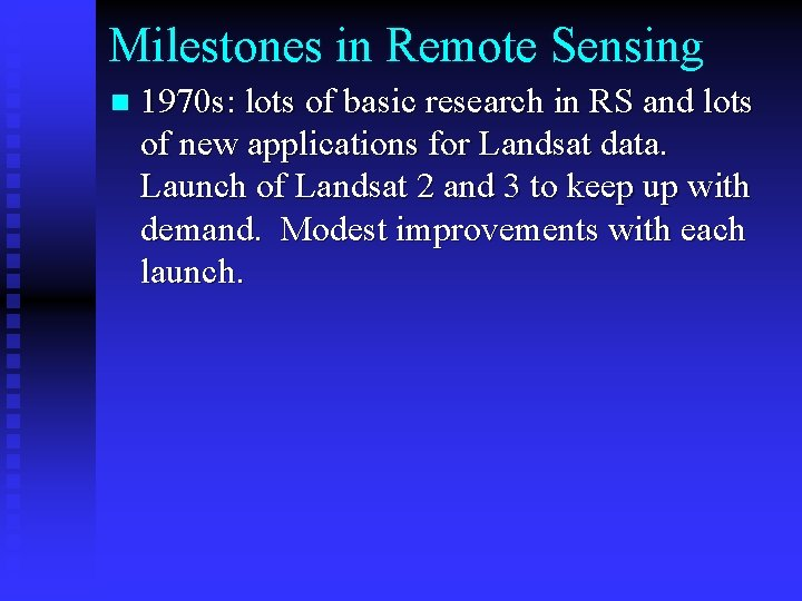 Milestones in Remote Sensing n 1970 s: lots of basic research in RS and