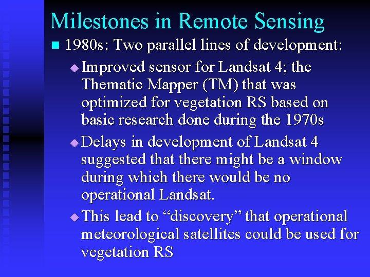 Milestones in Remote Sensing n 1980 s: Two parallel lines of development: u Improved