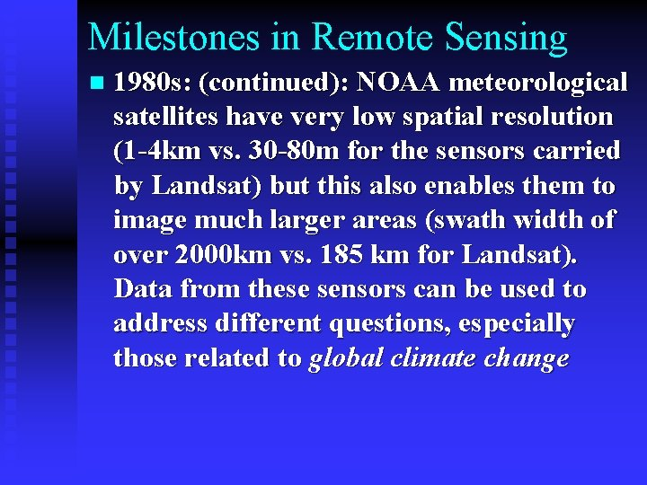 Milestones in Remote Sensing n 1980 s: (continued): NOAA meteorological satellites have very low