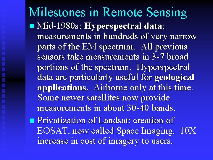 Milestones in Remote Sensing Mid-1980 s: Hyperspectral data; measurements in hundreds of very narrow