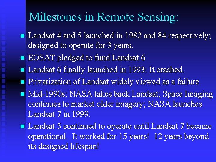 Milestones in Remote Sensing: n n n Landsat 4 and 5 launched in 1982