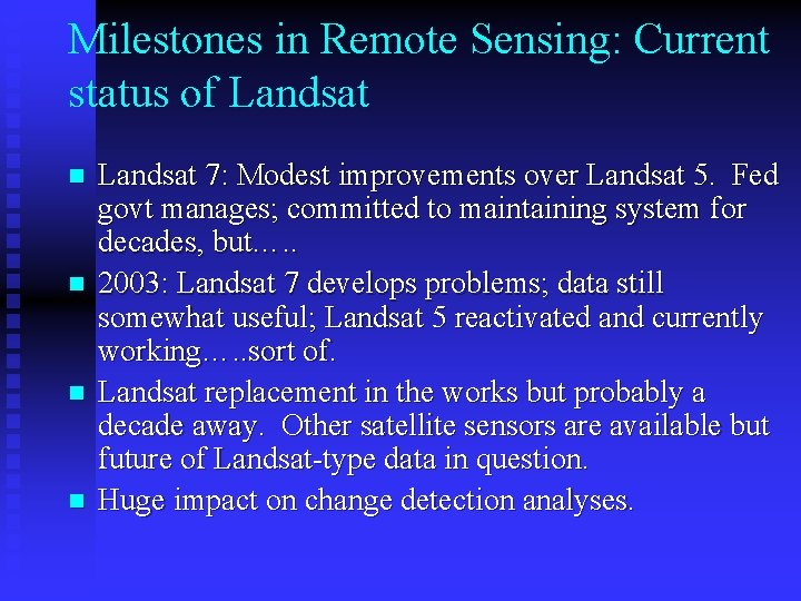 Milestones in Remote Sensing: Current status of Landsat n n Landsat 7: Modest improvements