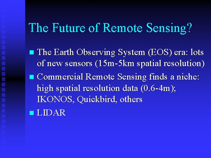 The Future of Remote Sensing? The Earth Observing System (EOS) era: lots of new