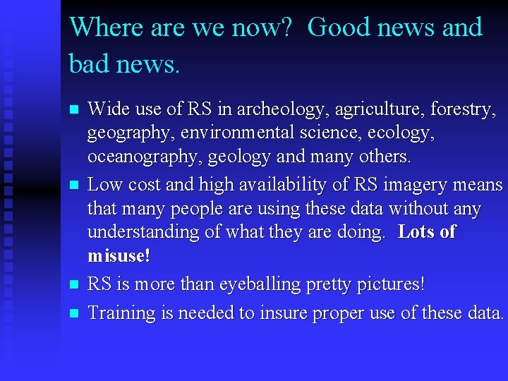 Where are we now? Good news and bad news. n n Wide use of