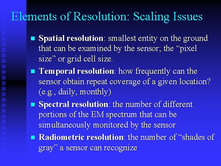 Elements of Resolution: Scaling Issues n n Spatial resolution: smallest entity on the ground