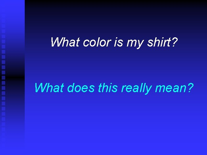 What color is my shirt? What does this really mean?