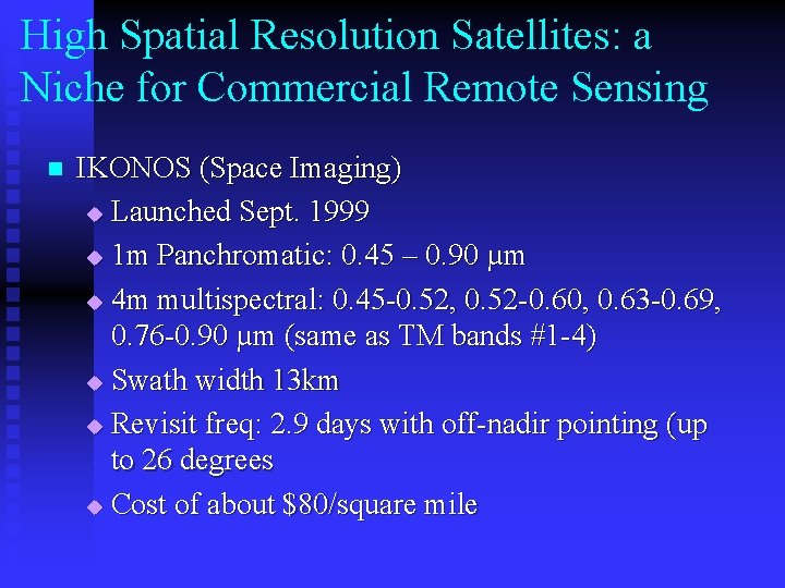 High Spatial Resolution Satellites: a Niche for Commercial Remote Sensing n IKONOS (Space Imaging)
