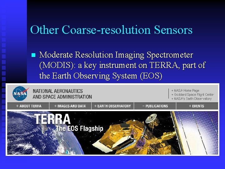 Other Coarse-resolution Sensors n Moderate Resolution Imaging Spectrometer (MODIS): a key instrument on TERRA,