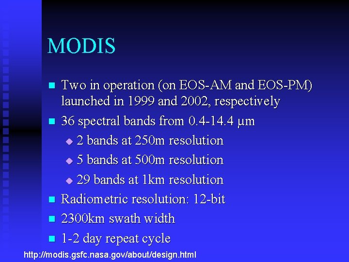 MODIS n n n Two in operation (on EOS-AM and EOS-PM) launched in 1999