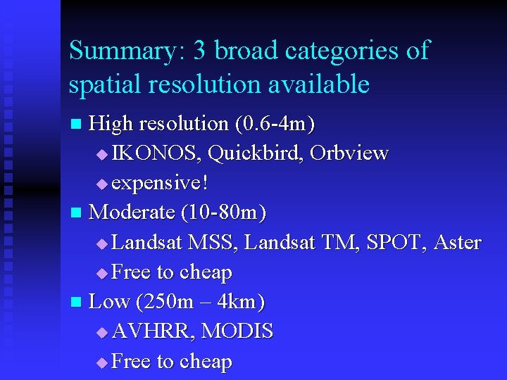 Summary: 3 broad categories of spatial resolution available High resolution (0. 6 -4 m)