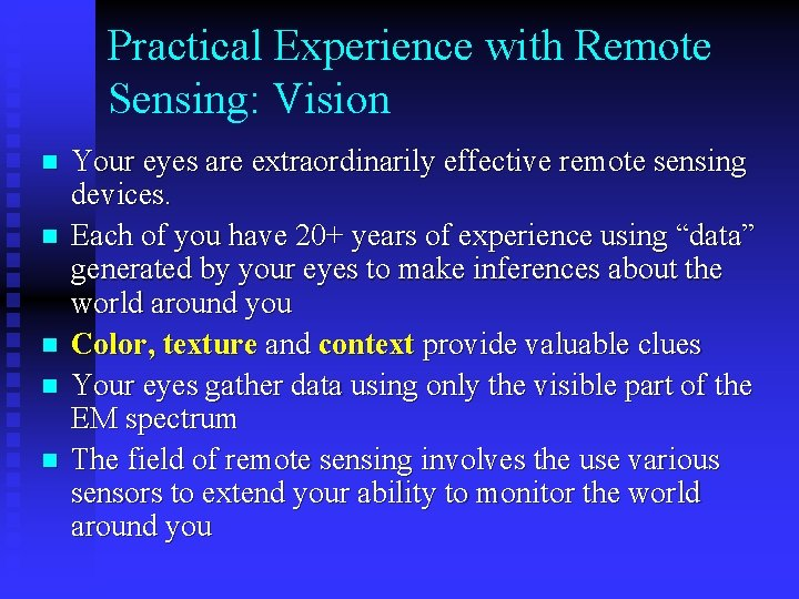 Practical Experience with Remote Sensing: Vision n n Your eyes are extraordinarily effective remote