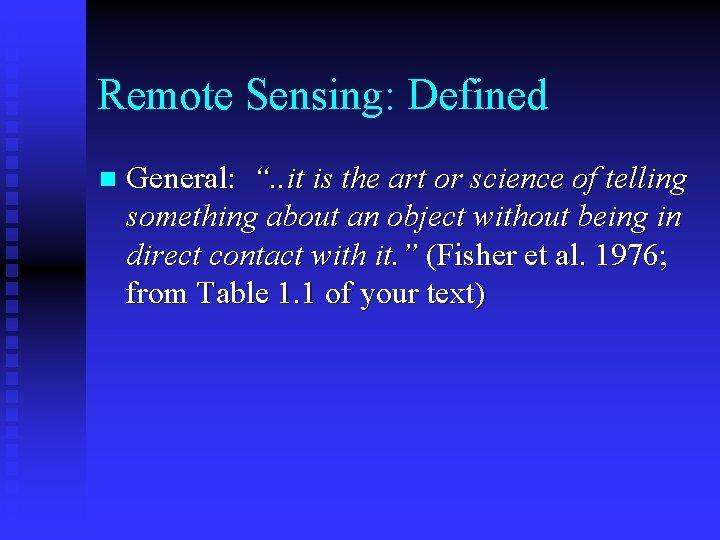 """Remote Sensing: Defined n General: """". . it is the art or science of"""