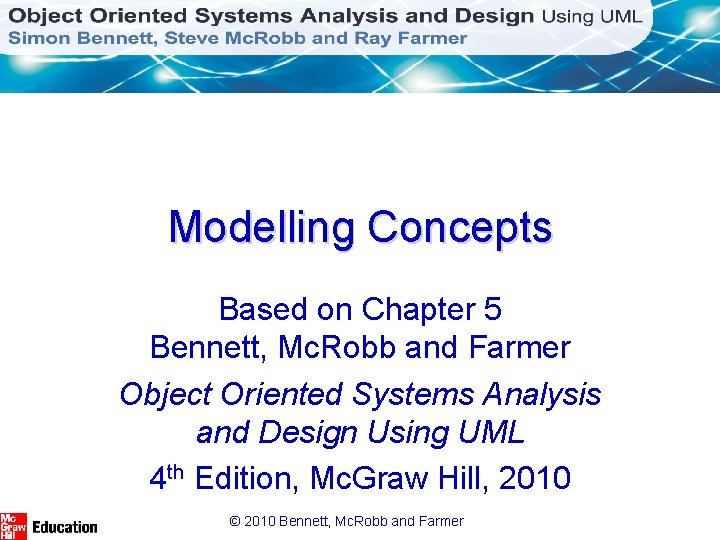 Modelling Concepts Based on Chapter 5 Bennett, Mc. Robb and Farmer Object Oriented Systems