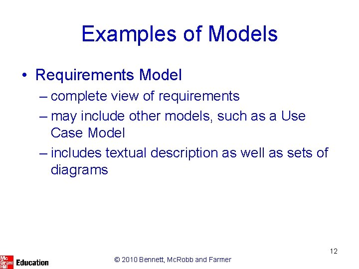 Examples of Models • Requirements Model – complete view of requirements – may include