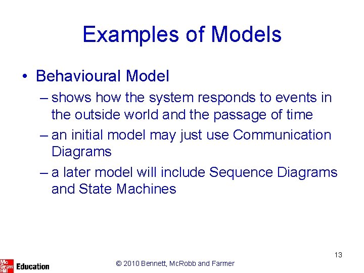 Examples of Models • Behavioural Model – shows how the system responds to events