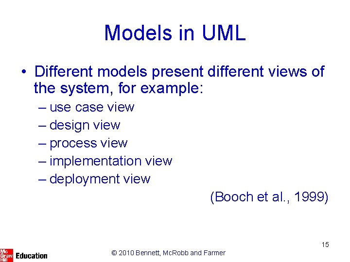 Models in UML • Different models present different views of the system, for example: