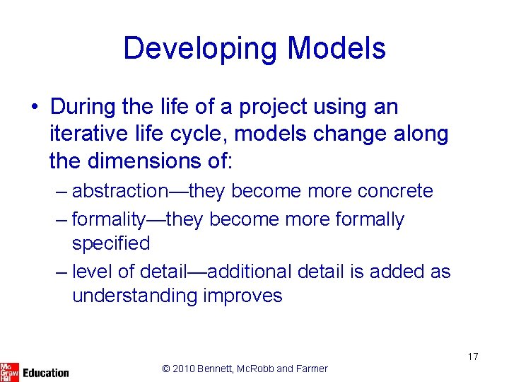 Developing Models • During the life of a project using an iterative life cycle,