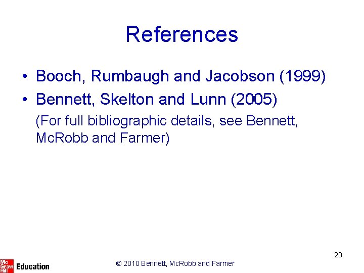 References • Booch, Rumbaugh and Jacobson (1999) • Bennett, Skelton and Lunn (2005) (For