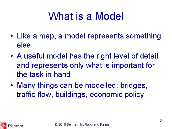 What is a Model • Like a map, a model represents something else •