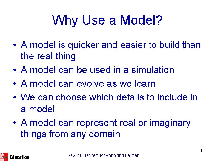 Why Use a Model? • A model is quicker and easier to build than