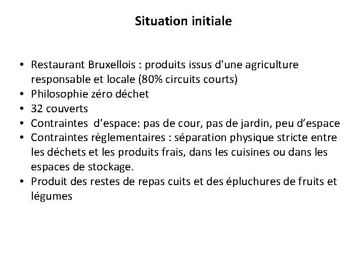 Situation initiale • Restaurant Bruxellois : produits issus d'une agriculture responsable et locale (80%
