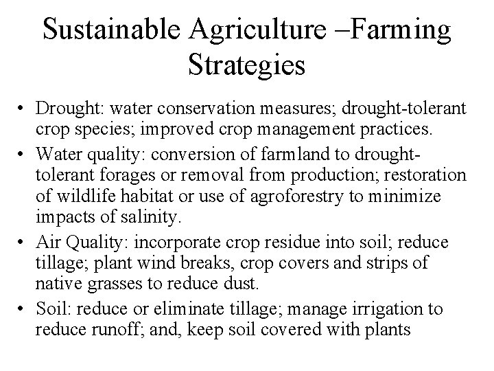 Sustainable Agriculture –Farming Strategies • Drought: water conservation measures; drought-tolerant crop species; improved crop