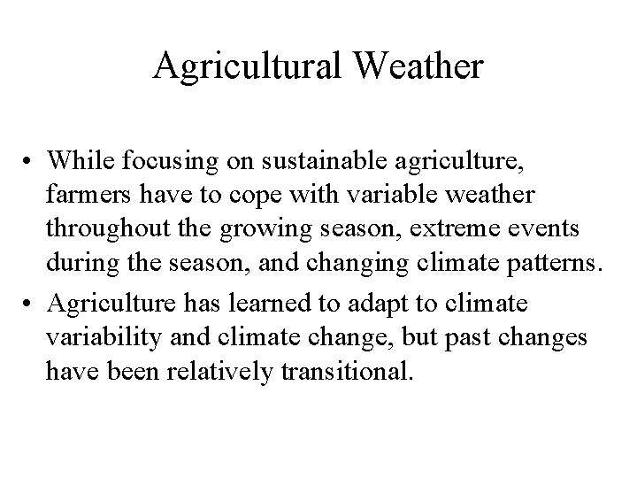 Agricultural Weather • While focusing on sustainable agriculture, farmers have to cope with variable