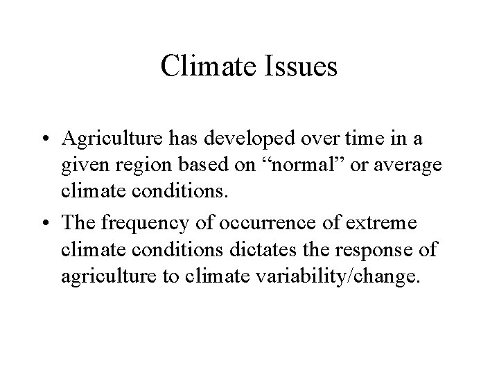 Climate Issues • Agriculture has developed over time in a given region based on
