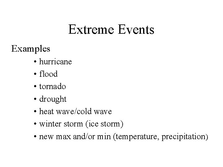 Extreme Events Examples • hurricane • flood • tornado • drought • heat wave/cold