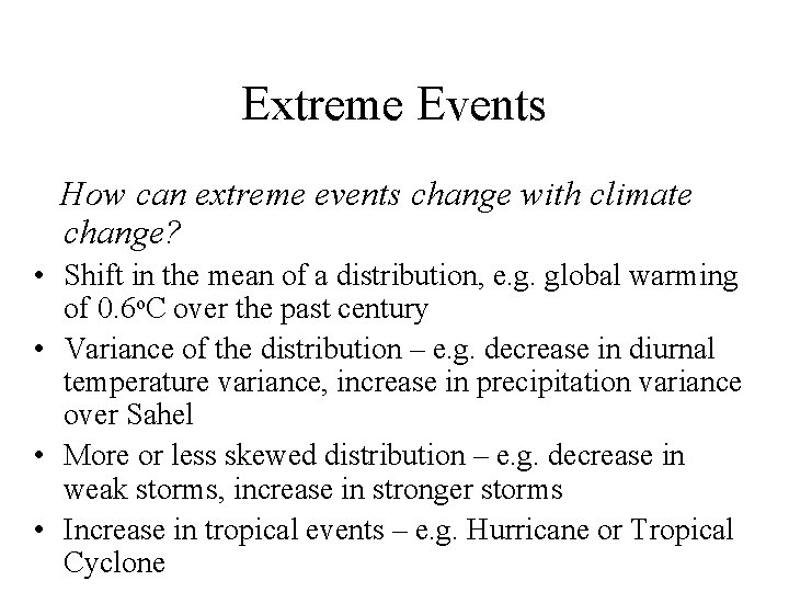 Extreme Events How can extreme events change with climate change? • Shift in the