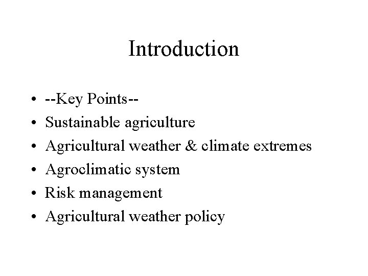Introduction • • • --Key Points-Sustainable agriculture Agricultural weather & climate extremes Agroclimatic system