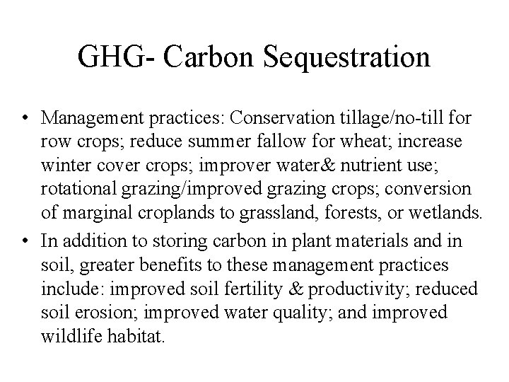 GHG- Carbon Sequestration • Management practices: Conservation tillage/no-till for row crops; reduce summer fallow