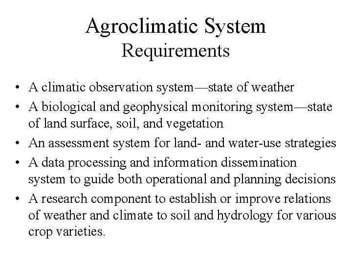 Agroclimatic System Requirements • A climatic observation system—state of weather • A biological and