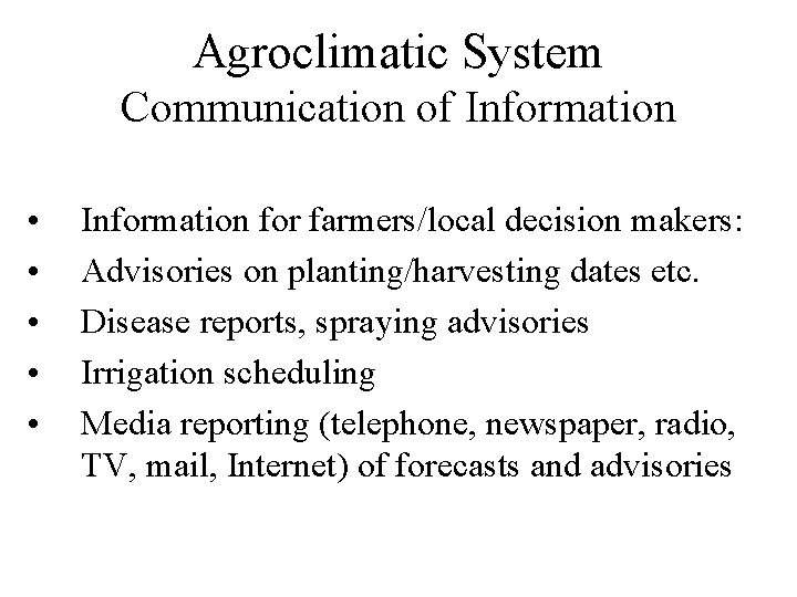 Agroclimatic System Communication of Information • • • Information for farmers/local decision makers: Advisories