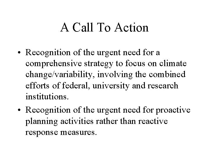 A Call To Action • Recognition of the urgent need for a comprehensive strategy