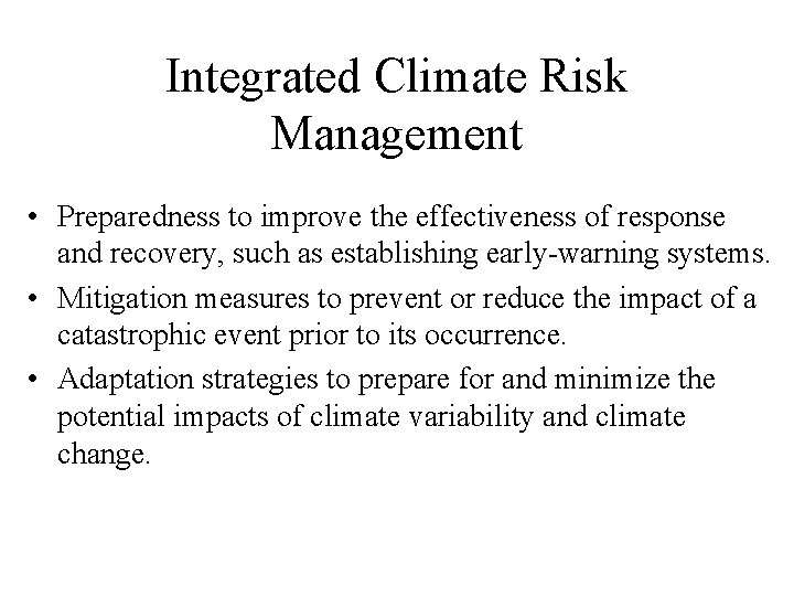 Integrated Climate Risk Management • Preparedness to improve the effectiveness of response and recovery,